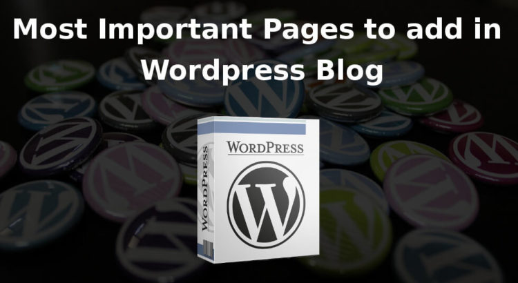 Most Important Pages that Every WordPress Blog Should Have