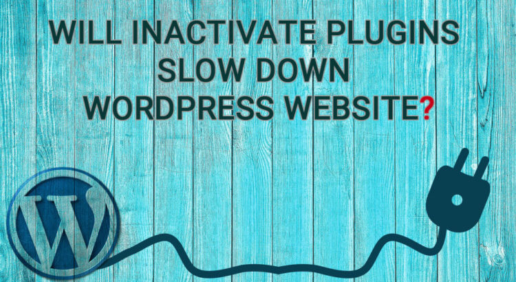 Inactivate Plugins Slow Down WordPress