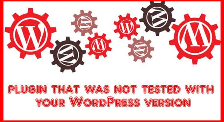 plugin that was not tested with your WordPress version